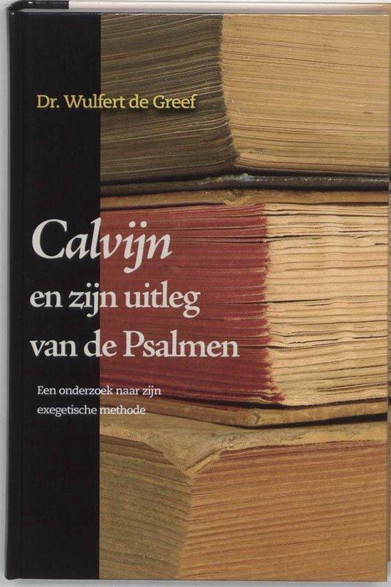 Calvijn En Zijn Uitleg Van De Psalmen - W. de Greef |