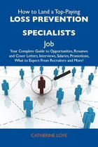 How to Land a Top-Paying Loss prevention specialists Job: Your Complete Guide to Opportunities, Resumes and Cover Letters, Interviews, Salaries, Promotions, What to Expect From Recruiters and More