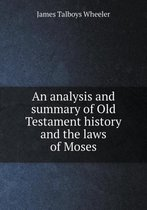 An Analysis and Summary of Old Testament History and the Laws of Moses