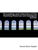 Proceedings and Collections of the Wyoming Historical and Geological Society
