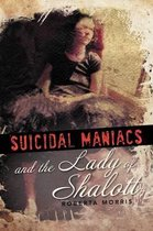 Suicidal Maniacs and the Lady of Shalott