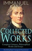 Collected Works of Immanuel Kant: Complete Critiques, Philosophical Works and Essays (Including Kant's Inaugural Dissertation)