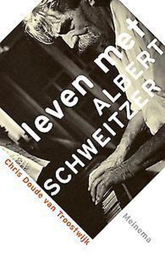 Leven met Albert Schweitzer - Chris Doude van Troostwijk |