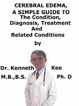 Cerebral Edema, A Simple Guide To The Condition, Diagnosis, Treatment And Related Conditions