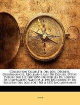 Collection Complete Des Lois, Decrets, Ordonnances, Reglemens Avis Du Conseil D'Etat, Publiee Sur Les Editions Officielles Du Louvre