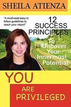 YOU ARE PRIVILEGED, 12 Success Principles to Uncover Your Innermost Potential