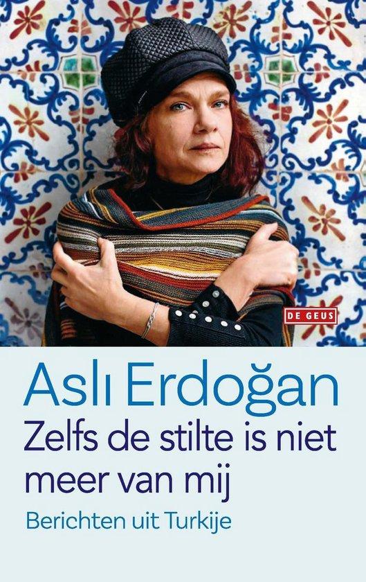Zelfs de stilte is niet meer van mij - Asli Erdogan |