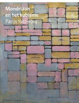 Mondriaan en het kubisme. Parijs 1912-1914