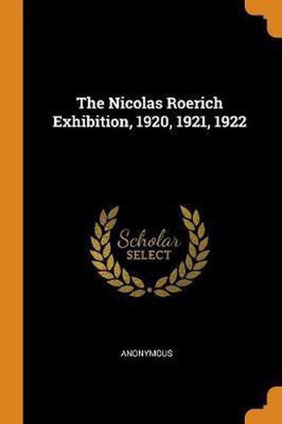 The Nicolas Roerich Exhibition, 1920, 1921, 1922