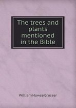 The Trees and Plants Mentioned in the Bible