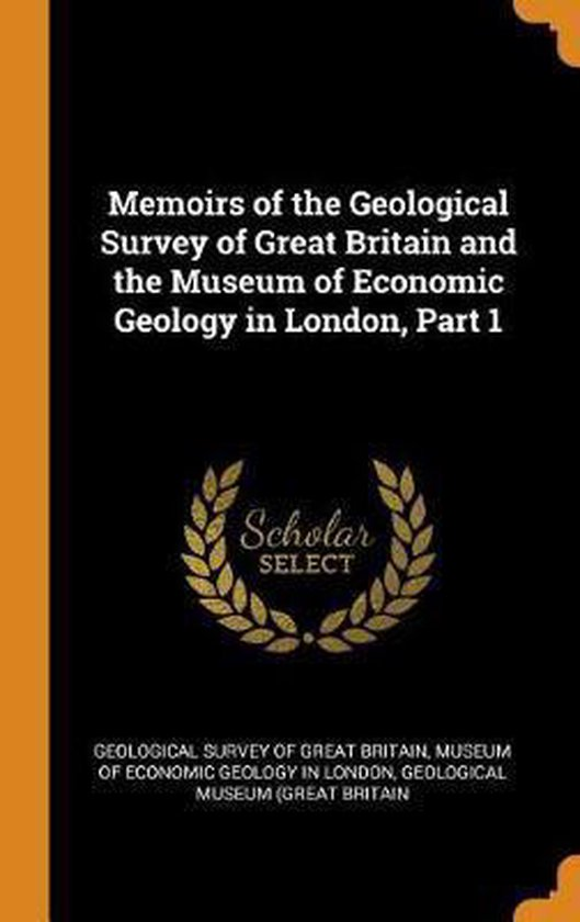 Memoirs of the Geological Survey of Great Britain and the Museum of Economic Geology in London, Part 1