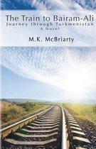 The Train to Bairam-Ali, Journey Through Turkmenistan