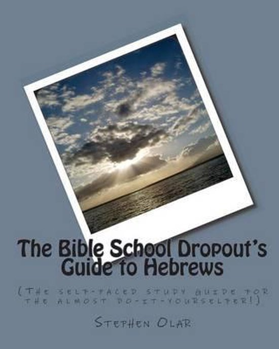The Bible School Dropout's Guide to Hebrews