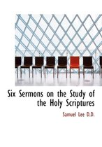Six Sermons on the Study of the Holy Scriptures