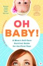 Oh Baby! A Mom's Self-Care Survival Guide for the First Year