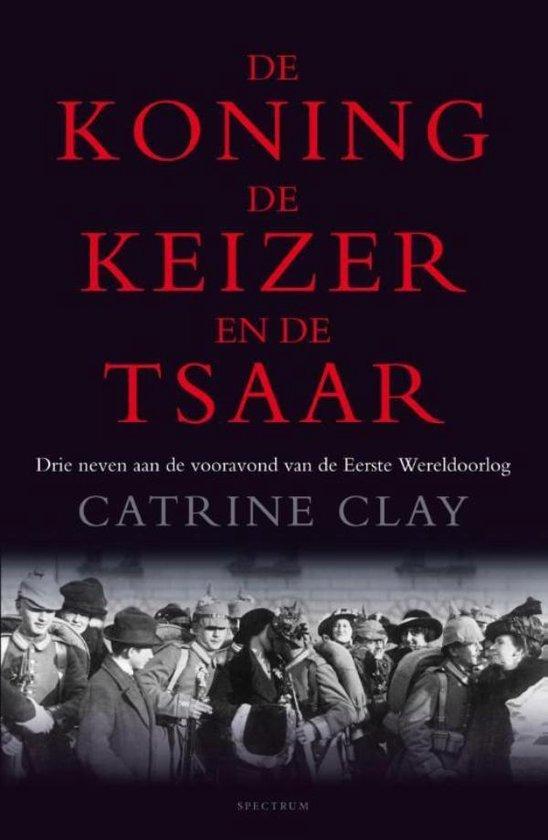 De koning, de keizer en de tsaar - Catrine Clay |