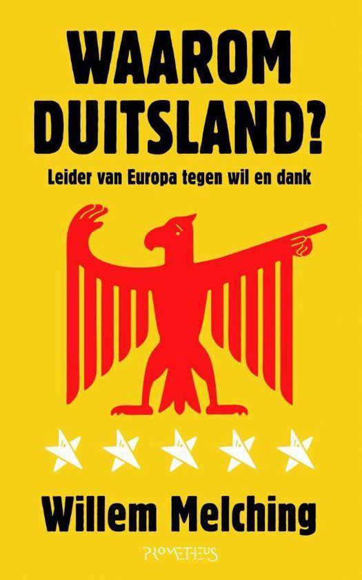 Waarom Duitsland? Leider van Europa tegen wil en dank - Willem Melching |