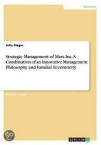 Strategic Management of Mars Inc. A Combination of an Innovative Management Philosophy and FamilialEccentricity