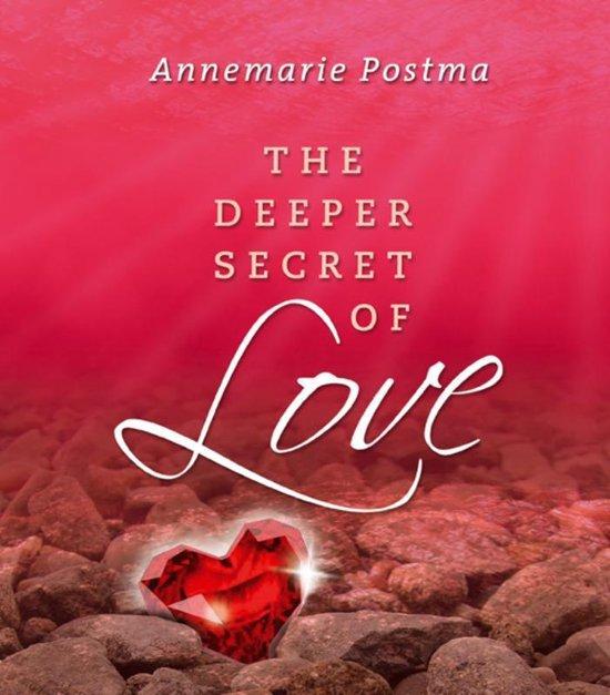 The Deeper Secret of Love - Annemarie Postma |