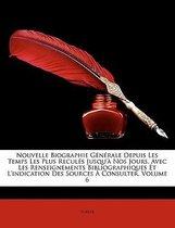 Nouvelle Biographie G N Rale Depuis Les Temps Les Plus Recul?'s Jusqu' Nos Jours, Avec Les Renseignements Bibliographiques Et L'Indication Des Sources