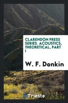 Clarendon Press Series. Acoustics, Theoretical, Part I