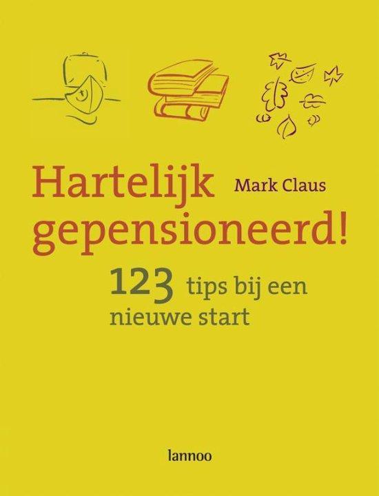 Hartelijk gepensioneerd ! - 123tips bij een nieuwe start - Mark Claus |