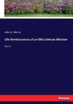 Life Reminiscences of an Old Lutheran Minister