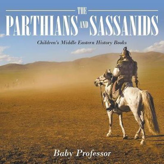 The Parthians and Sassanids - Children's Middle Eastern History Books