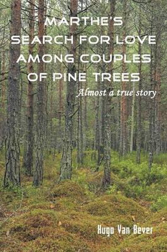 Marthe's Search for Love Among Couples of Pine Trees. Almost a True Story