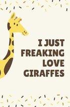 I Just Freaking Love Giraffes