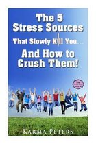 The 5 Stress Sources That Slowly Kill You?and How to Crush Them!