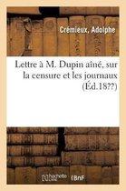 Lettre M. Dupin A n , Sur La Censure Et Les Journaux