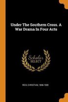 Under the Southern Cross. a War Drama in Four Acts