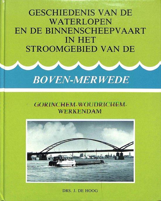 Geschiedenis van de waterlopen en de binnenscheepvaart in het stroomgebied van de de Boven-Merwede. Gorinchem - Woudrichem - Werkendam. - Hoog |