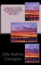 Boek cover A Bible Study of Revelation Chapter 21--Book 2 van Julia Audrina Carrington