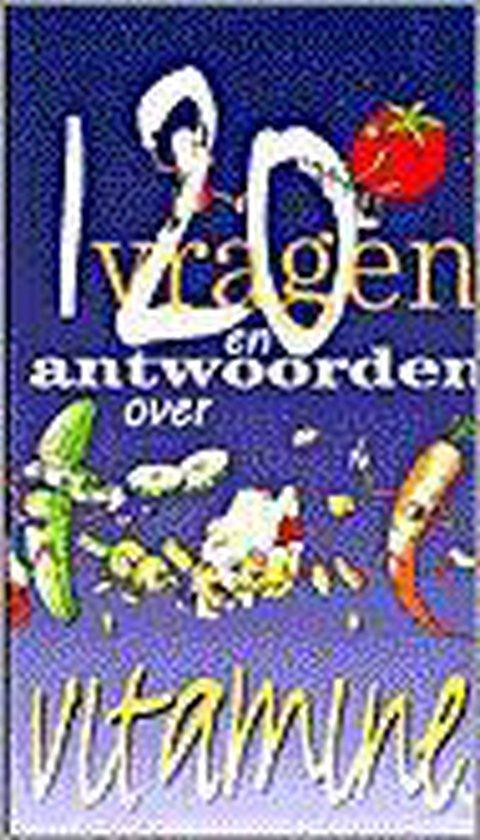 120 VRAGEN EN ANTWOORDEN OVER VITAMINES - A. Severs |