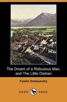 The Dream of a Ridiculous Man, and the Little Orphan (Dodo Press)