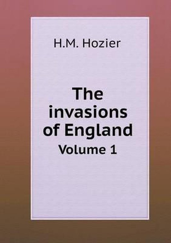 The Invasions of England Volume 1