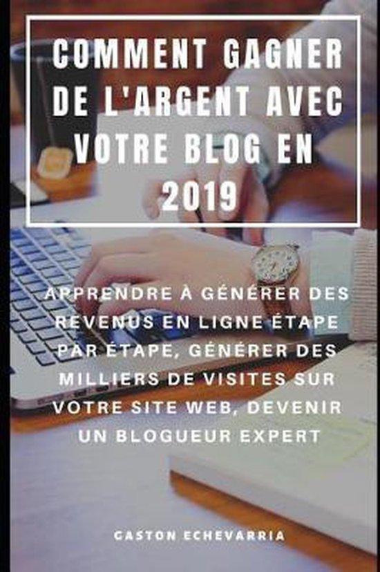 Comment Gagner de l'Argent Avec Votre Blog En 2019