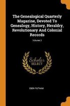 The Genealogical Quarterly Magazine, Devoted to Genealogy, History, Heraldry, Revolutionary and Colonial Records; Volume 2