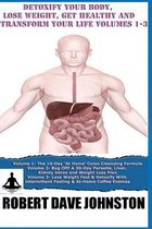 Detoxify Your Body, Lose Weight, Get Healthy & Transform Your Life - Volumes 1-3