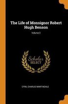 The Life of Monsignor Robert Hugh Benson; Volume 2
