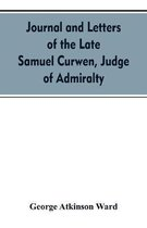 Journal and letters of the late Samuel Curwen, judge of Admiralty, etc., an American refugee in England from 1775-1784, comprising remarks on the prominent men and measures of that period