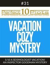 Perfect 10 Vacation Cozy Mystery Plots #31-5 ''A SEISMOLOGIST VACATION! – AN INSPECTOR GOODMAN MYSTERY''