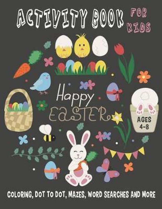 HAPPY EASTER ACTIVITY BOOK FOR KIDS Ages 4-8 Coloring, Dot to Dot, Mazes, Word Searches and More