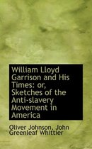 William Lloyd Garrison and His Times
