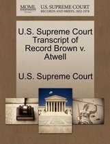 U.S. Supreme Court Transcript of Record Brown V. Atwell