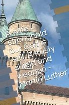 A Safe Stronghold Our God Is Still. a Trusty Shield and Weapon - Martin Luther - Notebook
