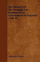 The History Of The Struggle For Parliamentary Government In England - Vol. II.