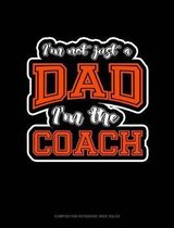 I'm Not Just a Dad I'm the Coach